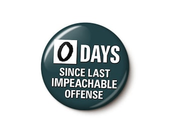 Days Since Last Impeachable Offense Button or Magnet