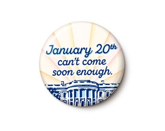 January 20th Can't Come Soon Enough Button or Magnet