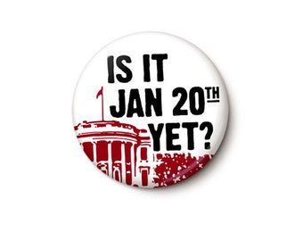 Is It Jan 20th Yet Button or Magnet