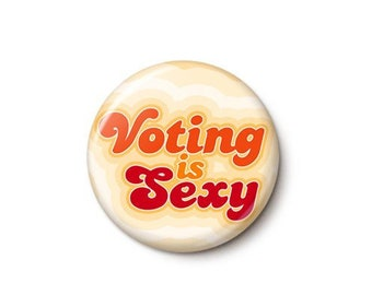 Voting Is Sexy Button or Magnet