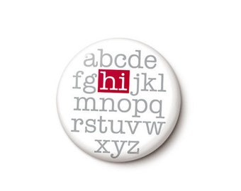 Alphabet Hi Button or Magnet - Alphabet Pin - Typography Magnet - Hi Greeting Badge - One Inch Pinback Button - 1 Inch or 1.75 Inch Magnet