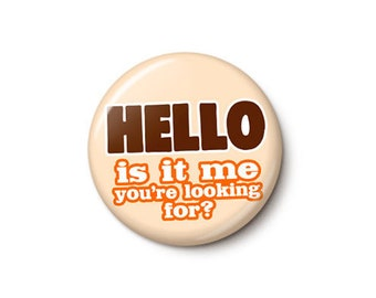 Hello Is It Me You're Looking For Button or Magnet