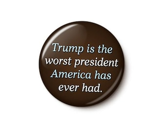 The Worst President America Ever Had Button or Magnet