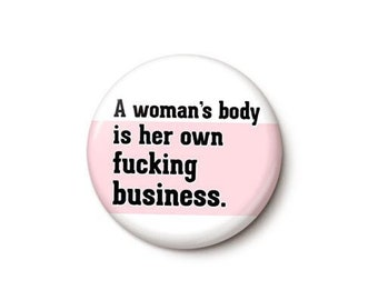 A Woman's Body Is Her Own Business Button or Magnet - Protect Roe Pin - Feminist Pro-Choice Button - 1 or 1.75 Inch Pinback Button or Magnet