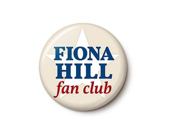 Fiona Hill Fan Club Button or Magnet