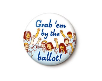 Grab 'Em By The Ballot Button or Magnet
