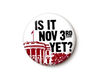 Is It Nov 3rd Yet Anti-Trump Button or Magnet