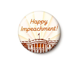 Happy Impeachment Button or Magnet