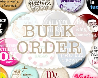 Any 25, 50, 100, 250 Buttons or Magnets - Bulk Discount - Mix and Match Pins Your Choice - 1 Inch or 1.75 Inch Pinback Buttons or Magnets