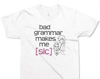 Bad Grammar Makes Me Sic T-shirt