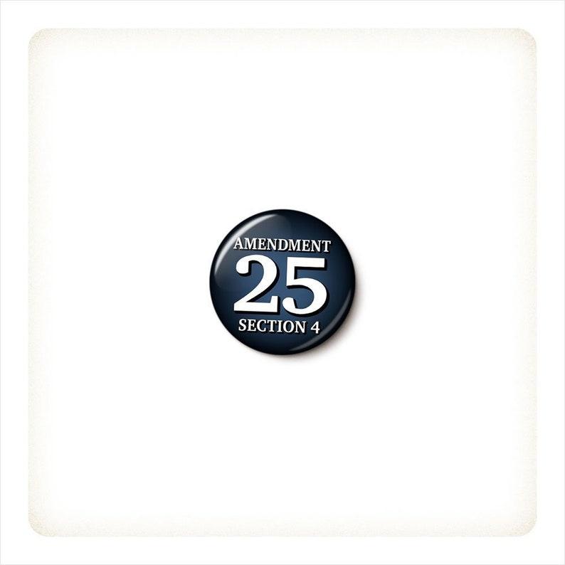 25th Amendment Button or Magnet Amendment 25 Section 4 | Etsy
