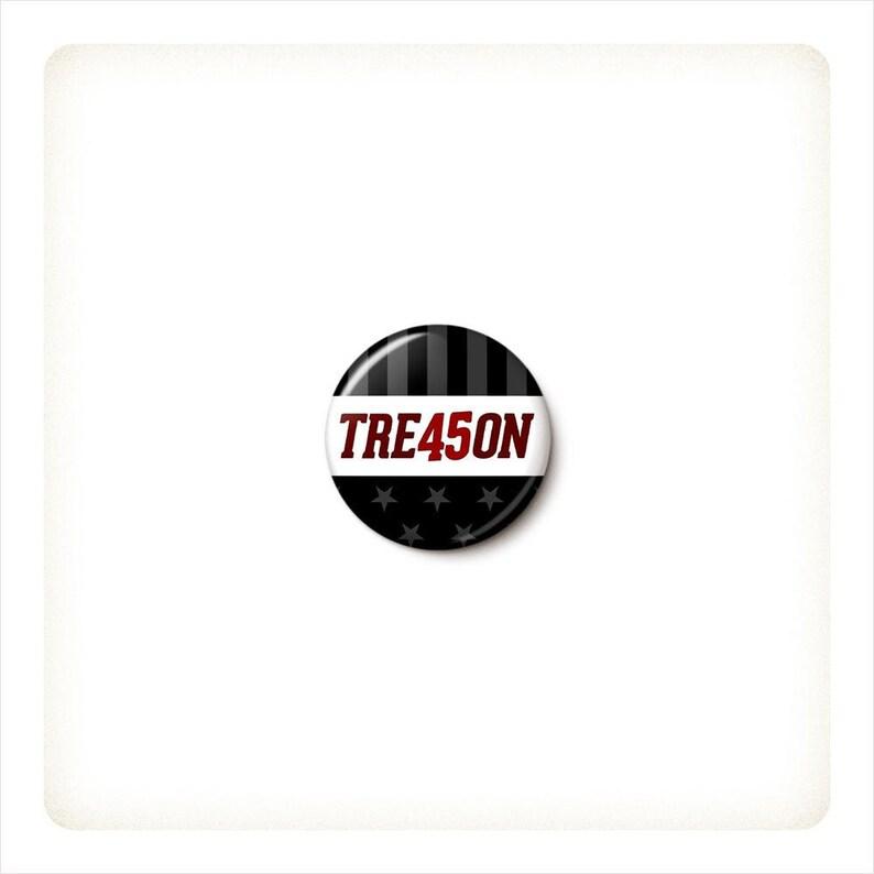 TRE45ON Button or Magnet  Trump Treason Pin  Treason 45 image 0