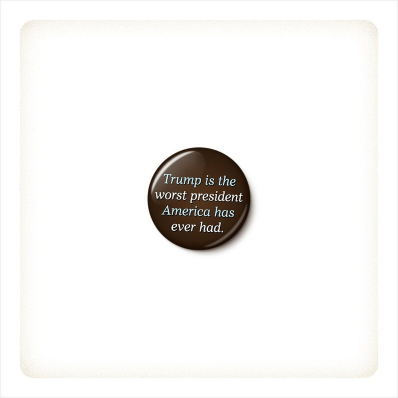 The Worst President America Ever Had Button or Magnet  image 0