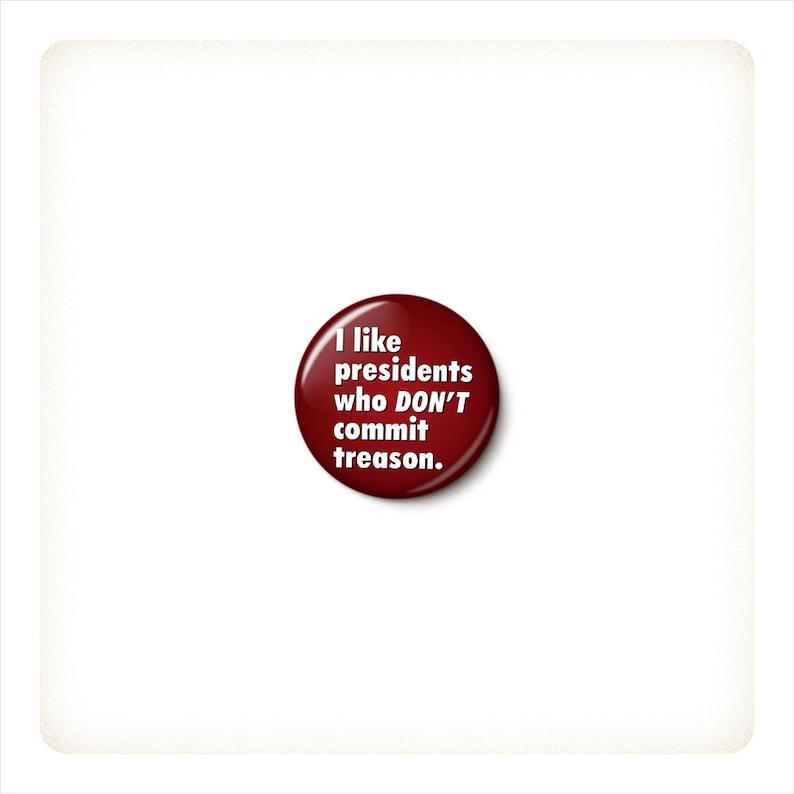 Trump Treason Button or Magnet  Anti-Trump Protest Badge  image 0