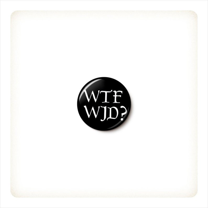 WTFWJD Button or Magnet  Funny Jesus Pin  Funny Religion image 0