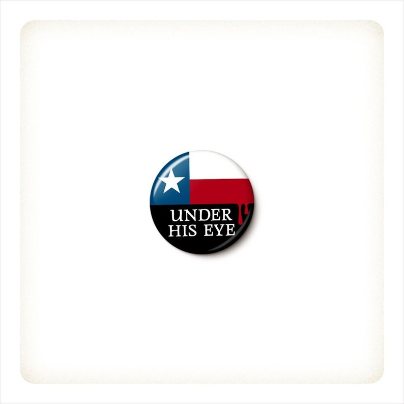 Texas Under His Eye Button or Magnet  Women's Rights Pin image 0