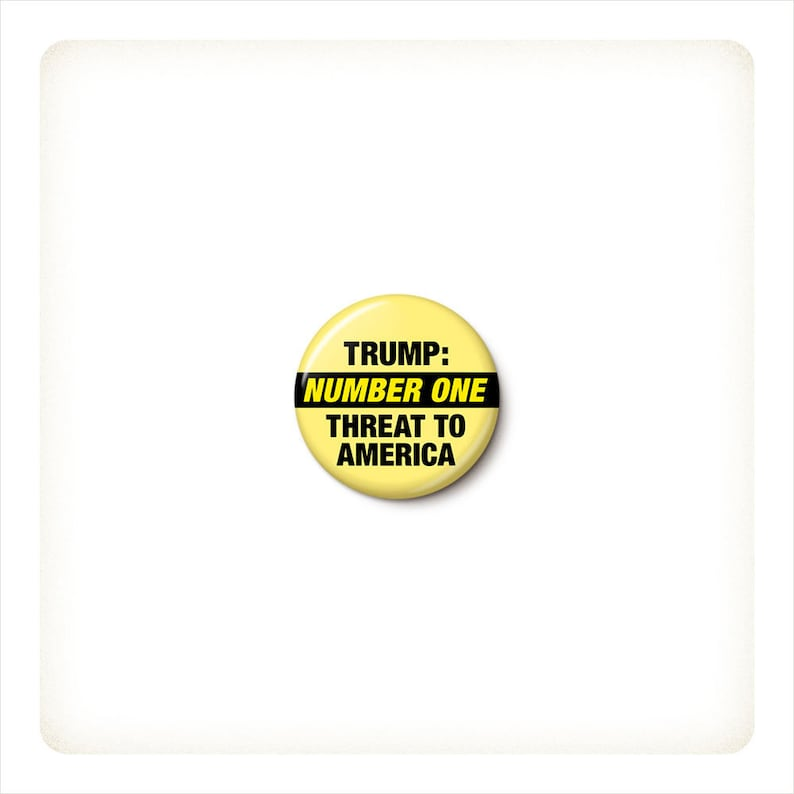 Number One Threat Button or Magnet  Anti-Trump Pin  Trump image 0