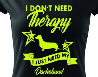 Dachshund , I don't need therapy T-shirt