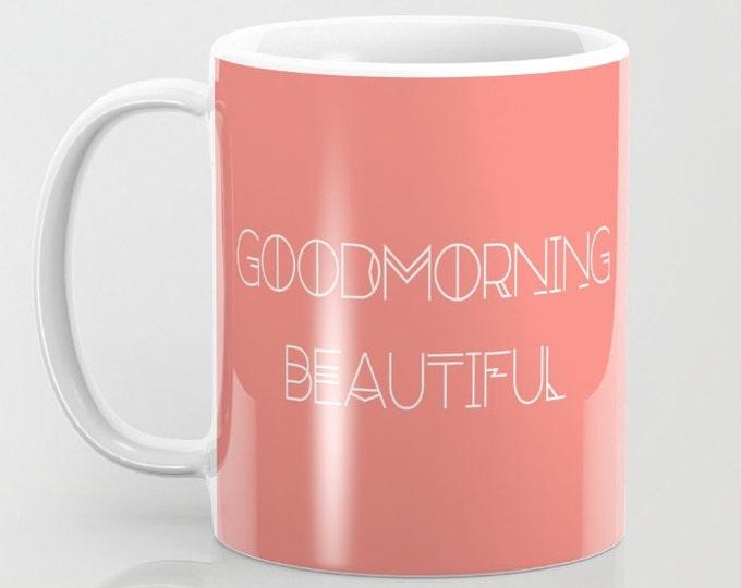 Coffee Mug - Good Morning Beautiful - 11 oz - 15 oz - Ceramic Mug - Made to Order