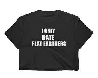 I Only Date Flat Earthers Women's Crop Top