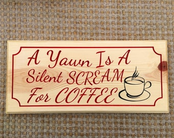 A Yawn Is A Silent Scream For Coffee Wooden Sign