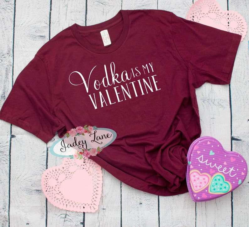6b87f3cce9a Vodka is my Valentine T-shirt   Women s Valentines day