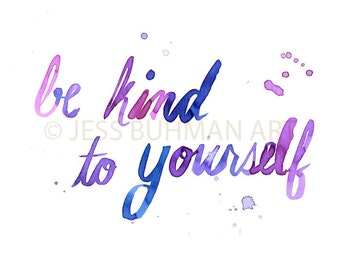 "Print of Original Watercolor Painting ""Be Kind to Yourself"" by Jessica Buhman 8 x 10 Pink Purple Blue Quote Inspirational In"