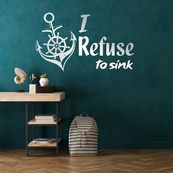 I Refuse To Sink Quote Sticker - Anchor Sign Art Vinyl Wall Decal - Water  Motivational Sailor Beach Forearm Adult Stick Hand Decor