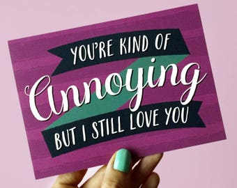 You're Kind of Annoying Card - Anniversary Card - Love Card - Funny Love Card - Valentine Card - Card for Boyfriend - Card for Wife