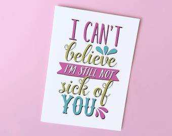 I Can't Believe I'm Still Not Sick of You Card - Anniversary Card - Funny Love Card - Card for Husband - Card for Boyfriend - Valentine Card