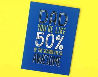 Funny Father's Day Card - Funny Birthday Card for Dad - Awesome Father's Day Card - Dad You're Like 50% of the Reason I'm So Awesome Card
