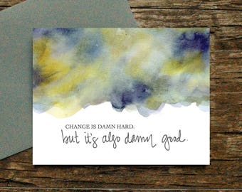 Change is hard but good card - Support Cancer Divorce Motherhood Postpartum Depression Bad Day Sympathy Job Loss Grief Encouragement [043]