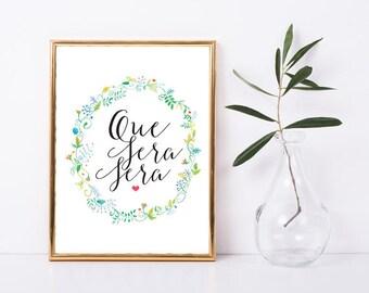 Print – Que Sera Sera – Printable