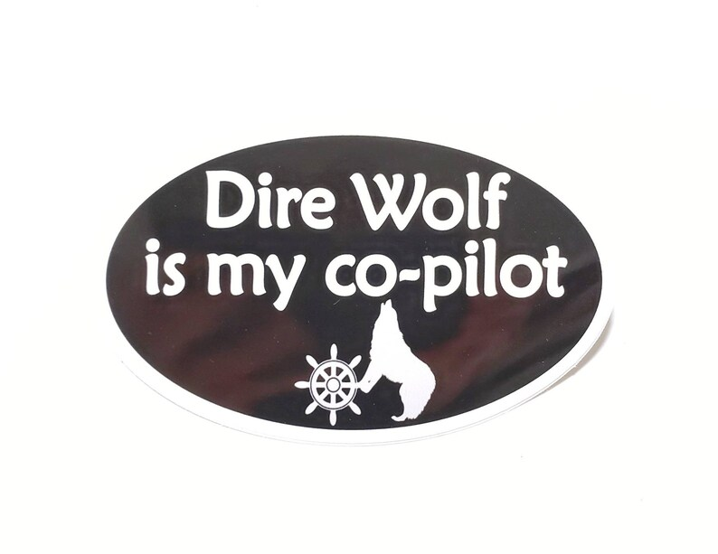 Dire Wolf is my co-pilot Bumper Sticker  Black with white image 0