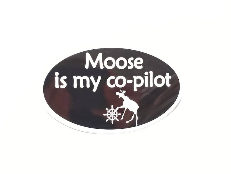 Moose is my co-pilot Bumper Sticker  Black with white text image 0