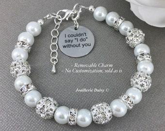 I couldn't say I do without you Gift for Bridal Maid of Honor Gift for Her Charm Bracelet Pearl Jewelry Thank You Gift