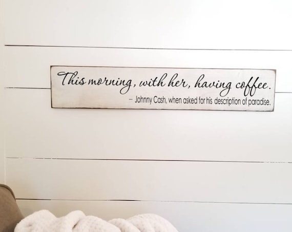 Johnny Cash - This Morning With Her Having Coffee- Farmhouse Decor - Coffee Sign - Rustic Decor - Anniversary Gift  -  Primitive Sign