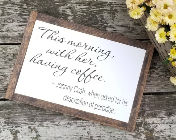 "Johnny Cash - This Morning With Her Having Coffee - 9"" x 13"" - Farmhouse Decor - Coffee Sign - Rustic Decor - Anniversary Gift - Love"