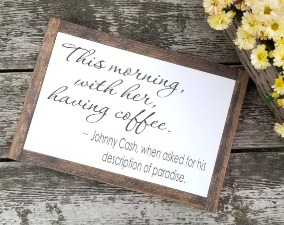 Johnny Cash - This Morning With Her Having Coffee- Farmhouse Decor - Coffee Sign - Rustic Decor - Anniversary Gift - Love -  Primitive