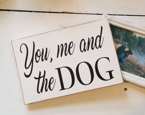 You me and the Dog Wooden Sign -  Farmhouse Décor - White Sign - Fixer Upper -Home Décor - Rustic -  Primitive Wood Sign - Dog Sign