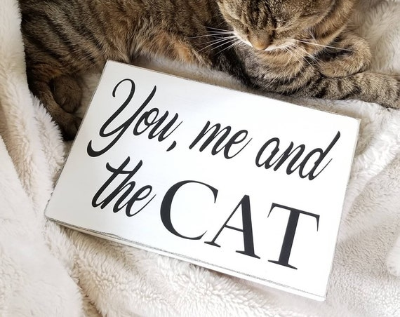 You me and the Cat Wooden Sign -  Farmhouse Décor - White Sign - Fixer Upper -Home Décor - Rustic -  Primitive Wood Sign - Cat Sign