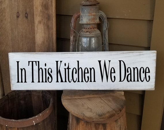 In This Kitchen We Dance - Rustic Sign - Farmhouse Decor - Kitchen Sign - Coffee Sign - Signs - Anniversary Gift - Love -  Primitive Sign