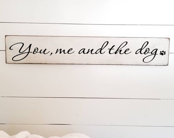 You me and the Dog Wooden Sign -  Farmhouse Décor - White Sign - Fixer Upper -Home Décor - Rustic -  Primitive Wood Sign - Dog Sign - Large