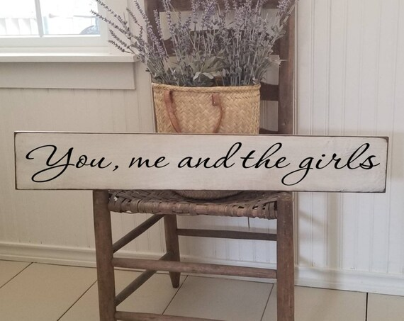 You me and the Girls Wooden Sign - Family Sign - Farmhouse Décor - White Sign - Fixer Upper -Home Décor - Rustic -Primitive Wood Sign- Large