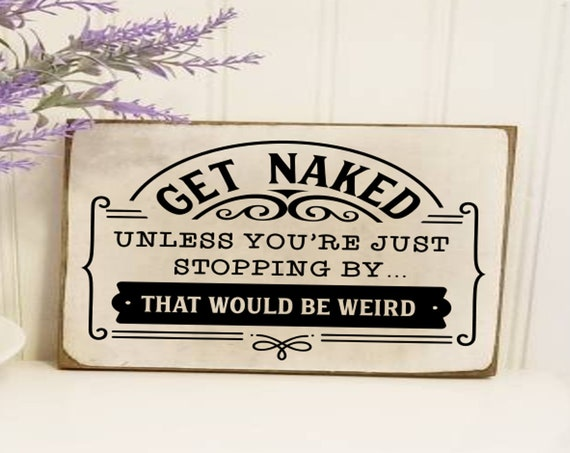 Get Naked Unless You're Just Stopping By - Funny Bathroom Sign - Bathroom Decor - Farmhouse Decor - Primitive - Farmhouse Bathroom Sign -