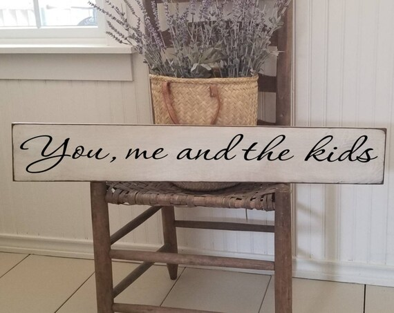 You me and the Kids Wooden Sign -  Farmhouse Décor - White Sign - Fixer Upper -Home Décor - Rustic - Primitive Wood Sign- Family Sign -Large