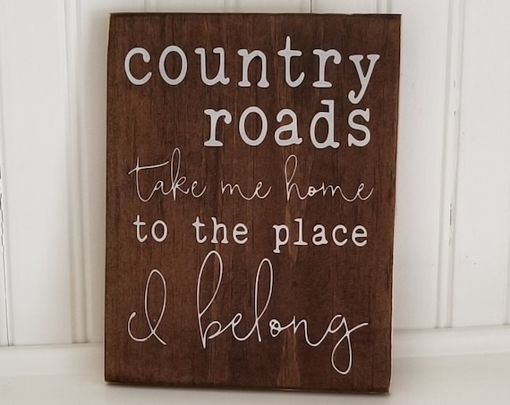 Country Roads Take Me Home Wood Sign, Farmhouse Decor, Primitive Wood Sign, Rustic Decor, Kitchen Sign, House Warming Gift, Welcome Sign