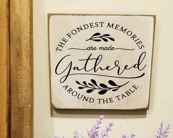 The Fondest Memories Are Made Gathered Around The Table Wood Sign - Farmhouse Decor - Dining Room Sign - Kitchen Sign -  Primitive Sign