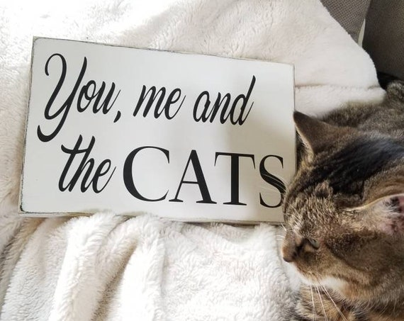 You me and the CATS Wooden Sign -  Farmhouse Décor - White Sign - Fixer Upper -Home Décor - Rustic -  Primitive Wood Sign - Cat Sign