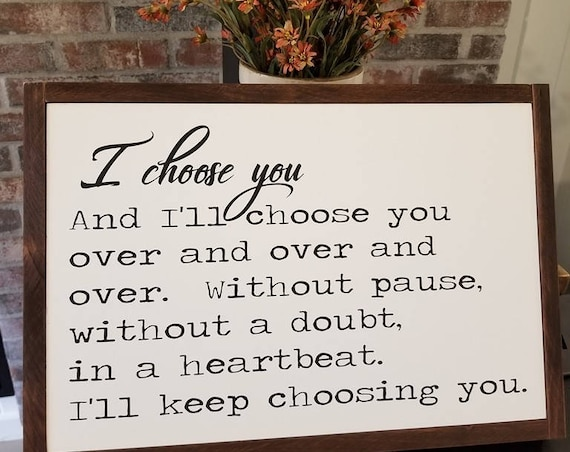 I Choose You Sign - Farmhouse Decor - Wedding Sign - Romantic - Love -  Rustic Decor - Home Decor - Bedroom Sign - Bedroom Decor - Farmhouse